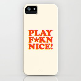 Play Nice funny minimalist typography poster bedroom student dorm decor wall art iPhone Case