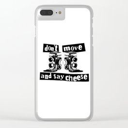Quote - don't move and say cheese Clear iPhone Case