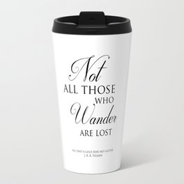 Not all those who wander are lost- J R R Tolkien Quote Travel Mug