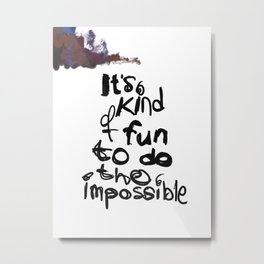 It's kind of fun to do the impossile Metal Print