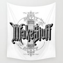 Shut Up And Make Stuff or Give up Wall Tapestry