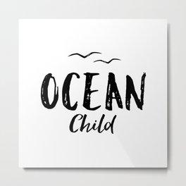 OCEAN CHILD HAND WRITTEN BLACK AND WHITE Metal Print