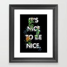 It's Nice To Be Nice Framed Art Print