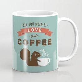 All You Need is Love and Coffee Coffee Mug