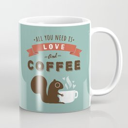 All You Need is Love and Coffee Coffee Mug
