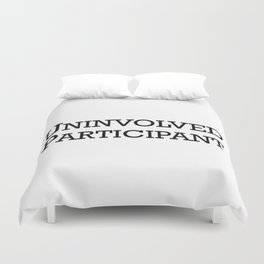 Uninvolved Participant Duvet Cover