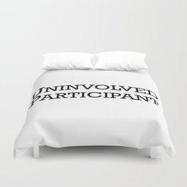 Uninvolved Participant Duvet Cover
