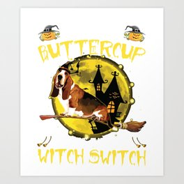 buckle up buttercup you just flipped my witch switch dog halloween Art Print