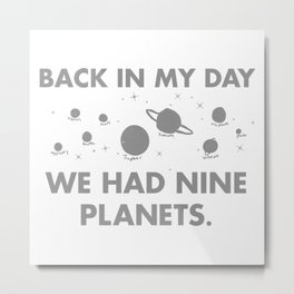 BACK IN MY DAY WE HAD NINE PLANETS Metal Print