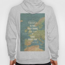 Travel is the only thing you buy that make you richer Hoody