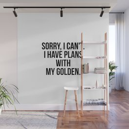 Sorry, I can't. I have plans with my golden Wall Mural