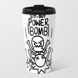 Whatever it takes: Sit-out Power Bomb Travel Mug