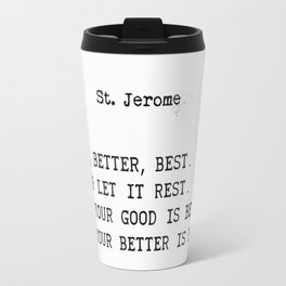 Good, Better, Best. St. Jerome quote Travel Mug