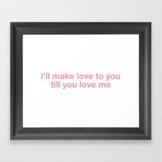 i'll make love to you till you love me Framed Art Print