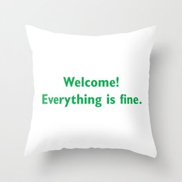 welcome everything is Fine Throw Pillow
