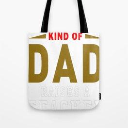 The Best Kind Of Dad Raises A Teacher Tote Bag