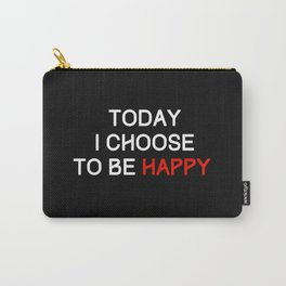 Today I choose to be happy Carry-All Pouch