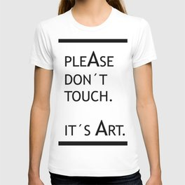 PleAse don't touch. It's Art. T-shirt