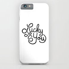Lucky You Slim Case iPhone 6s