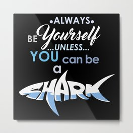 Always Be Yourself Shark Metal Print
