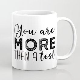 You are more than a test. Coffee Mug