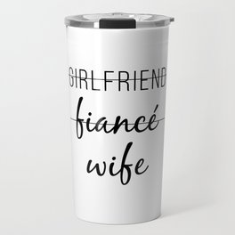 Girlfriend Fiance Wife Travel Mug
