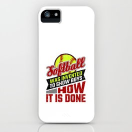 Softball Was Invented to Show Boys How It's Done iPhone Case