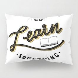 Go Learn Something Pillow Sham