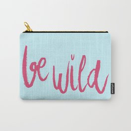 Be wild in bright pink lettering Carry-All Pouch