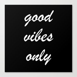 good vibes only IV Canvas Print