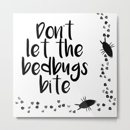 dont let the bedbugs bite Metal Print