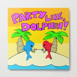 Party Like a Dolphin Metal Print