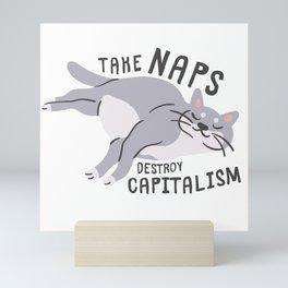 Take Naps Destroy Capitalism - Anti-Capitalist Cat Mini Art Print