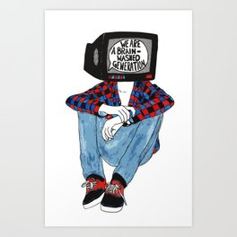 We are a brainwashed generation  Art Print