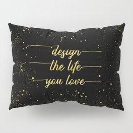 TEXT ART GOLD Design the life you love Pillow Sham