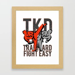 TKD, Taekwondo - train hard fight easy, Tae kwon do Framed Art Print