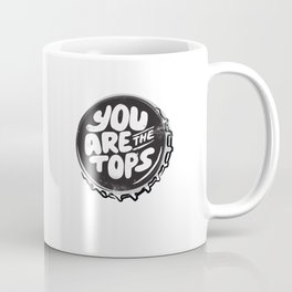 You are the tops, bottle top Coffee Mug