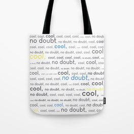 Cool, cool, cool, no doubt Tote Bag