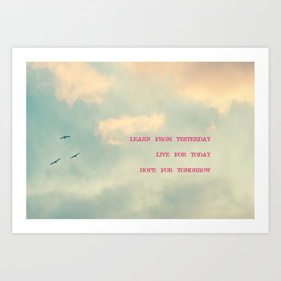 Learn from yesterday, live for today, hope for tomorrow  Art Print