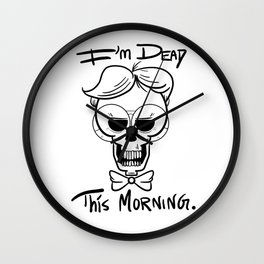 I'm Dead This Morning Wall Clock