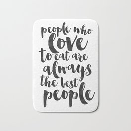 People Who Love To Eat Are Always The Best People,Kitchen Sign,Kitchen Decor,Funny Print,Bar Decor,F Bath Mat