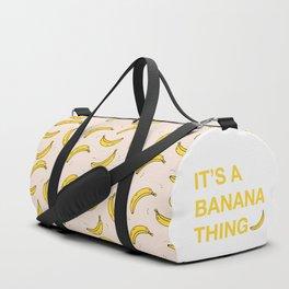 It's A Banana Thing Duffle Bag