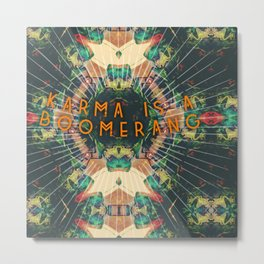 Karma Is A Boomerang Metal Print