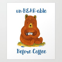 un-BEAR-able without Coffee Art Print