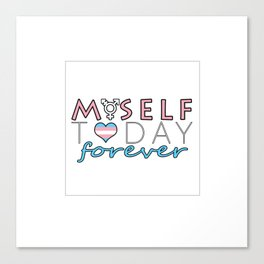 Myself Today Forever Canvas Print