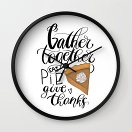 Gather Together Eat Pie Give Thanks Wall Clock