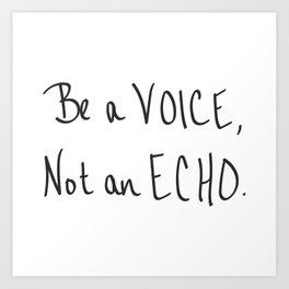 Be a Voice, Not an Echo. Quote Art Print