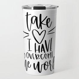 take heart, I have overcome the world Travel Mug