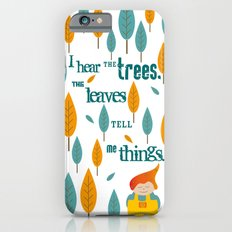 I hear the trees Slim Case iPhone 6s