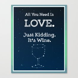 All You Need Is Wine Canvas Print